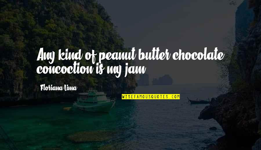 Peanut Butter And Jam Quotes By Floriana Lima: Any kind of peanut butter/chocolate concoction is my
