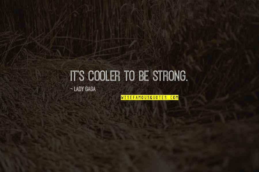 Peanuts Work Quotes By Lady Gaga: It's cooler to be strong.