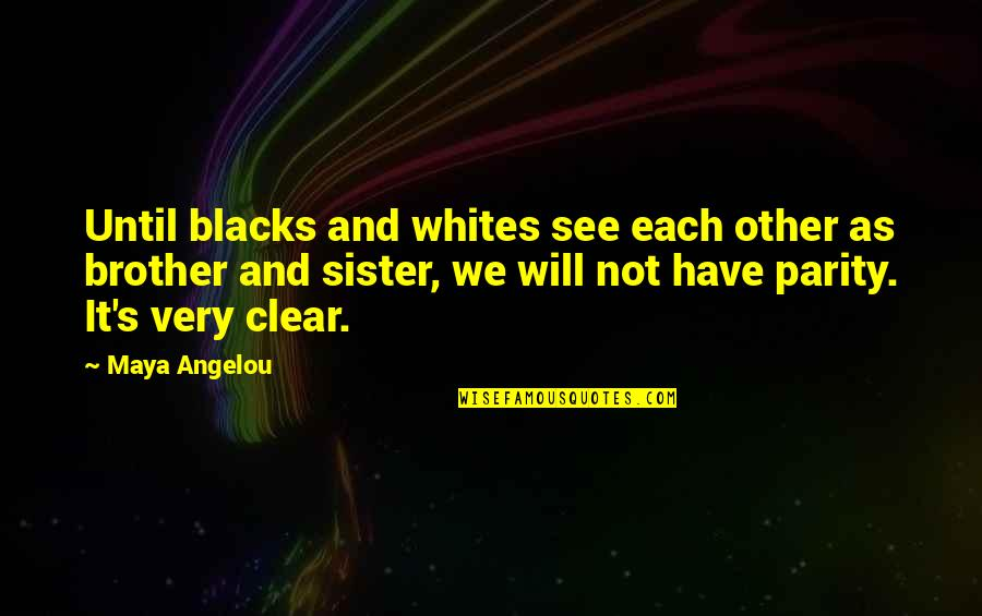Peanuts Work Quotes By Maya Angelou: Until blacks and whites see each other as