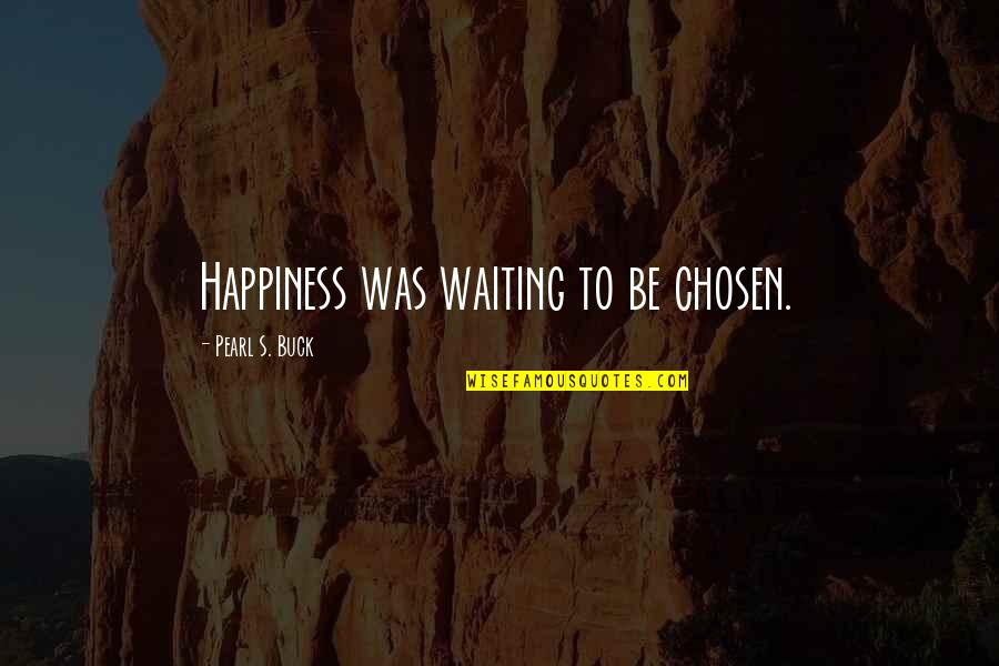 Pearl Buck Quotes By Pearl S. Buck: Happiness was waiting to be chosen.