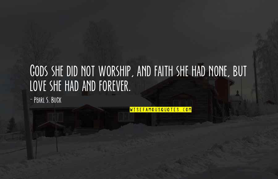 Pearl Buck Quotes By Pearl S. Buck: Gods she did not worship, and faith she