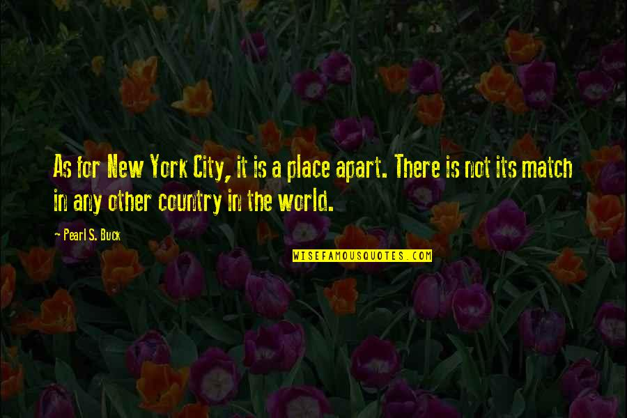 Pearl Buck Quotes By Pearl S. Buck: As for New York City, it is a