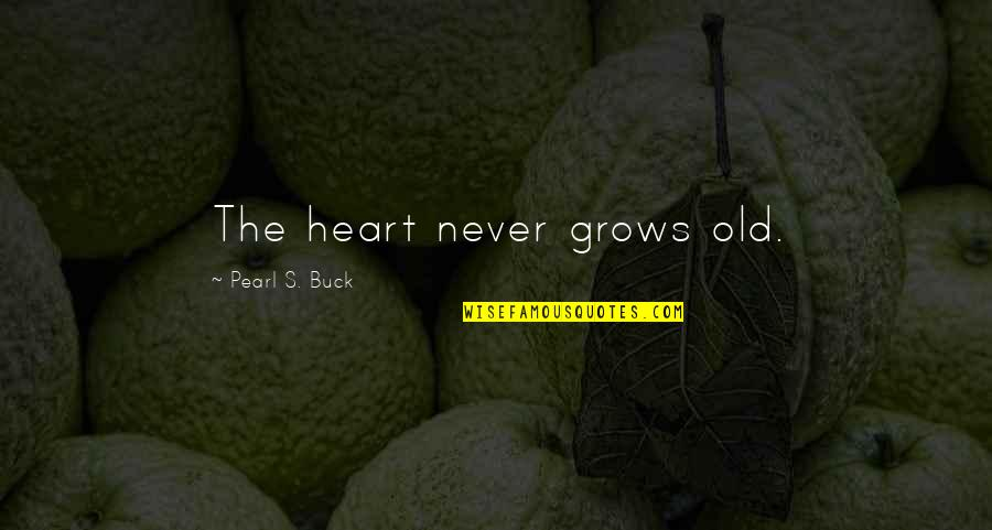 Pearl Buck Quotes By Pearl S. Buck: The heart never grows old.