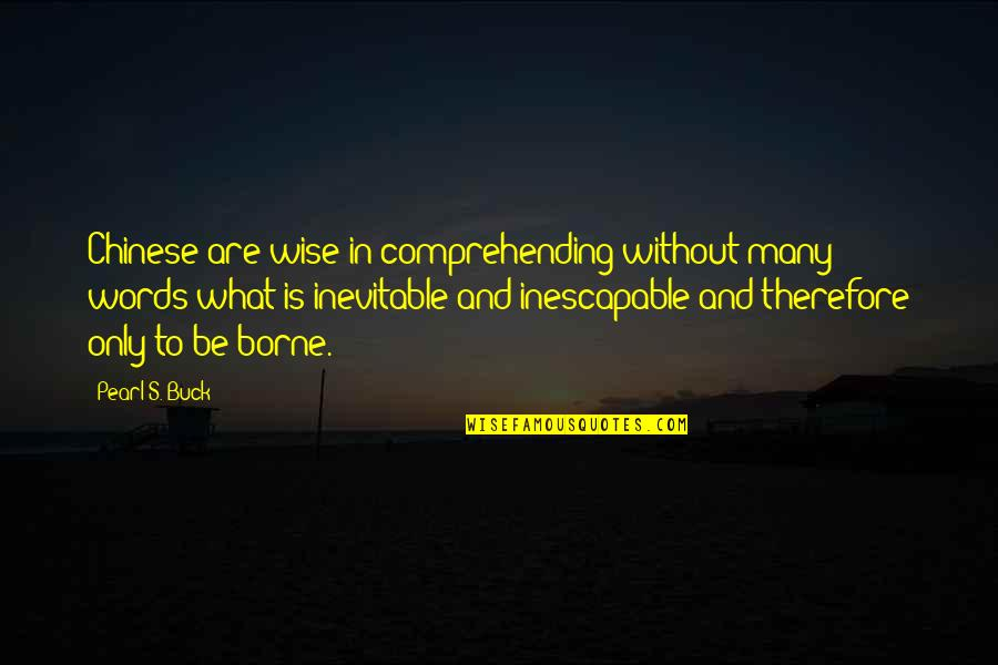 Pearl Buck Quotes By Pearl S. Buck: Chinese are wise in comprehending without many words