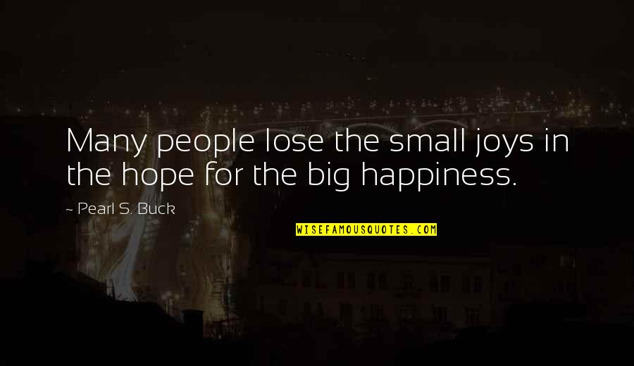 Pearl Buck Quotes By Pearl S. Buck: Many people lose the small joys in the