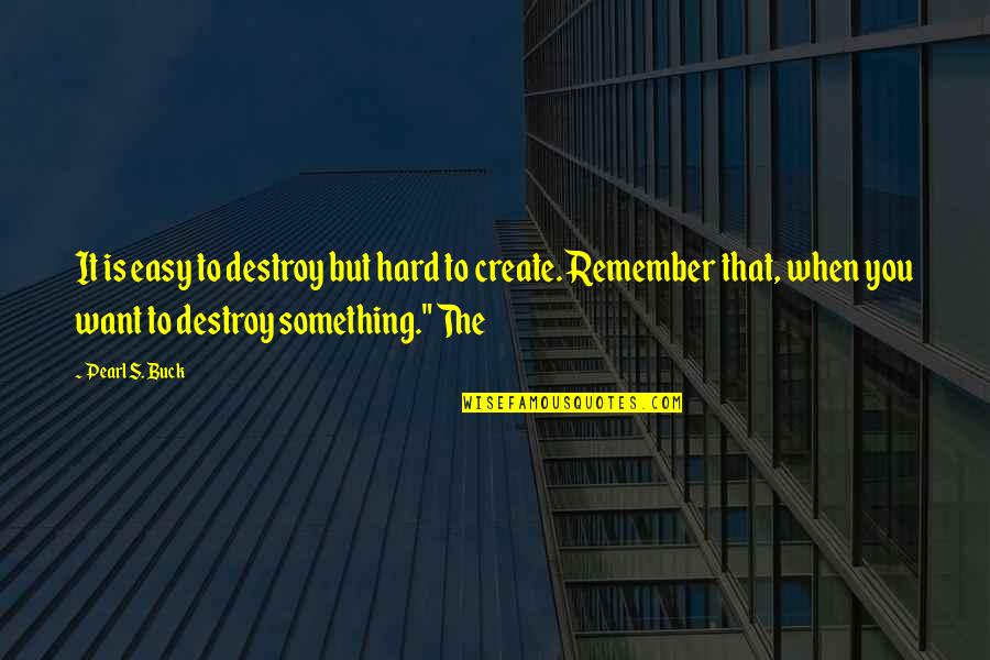 Pearl Buck Quotes By Pearl S. Buck: It is easy to destroy but hard to