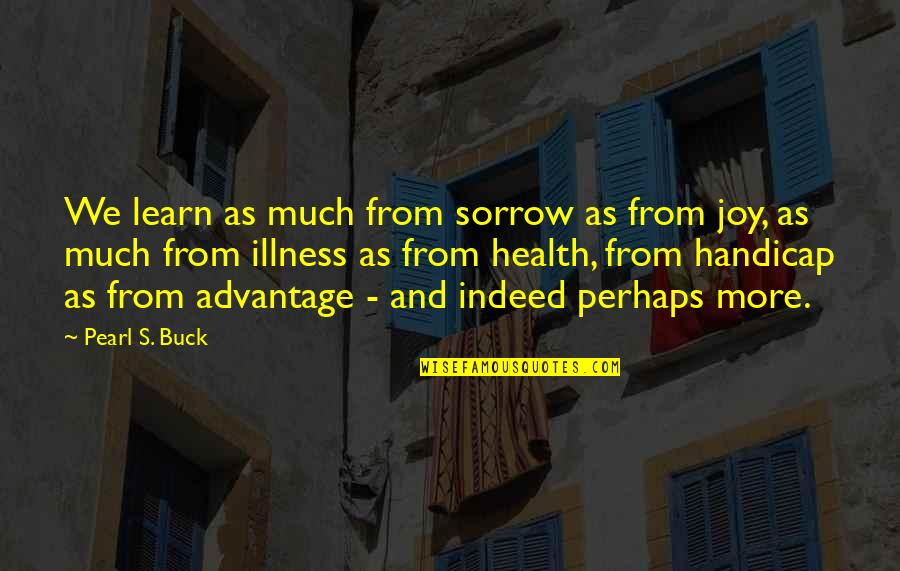 Pearl Buck Quotes By Pearl S. Buck: We learn as much from sorrow as from