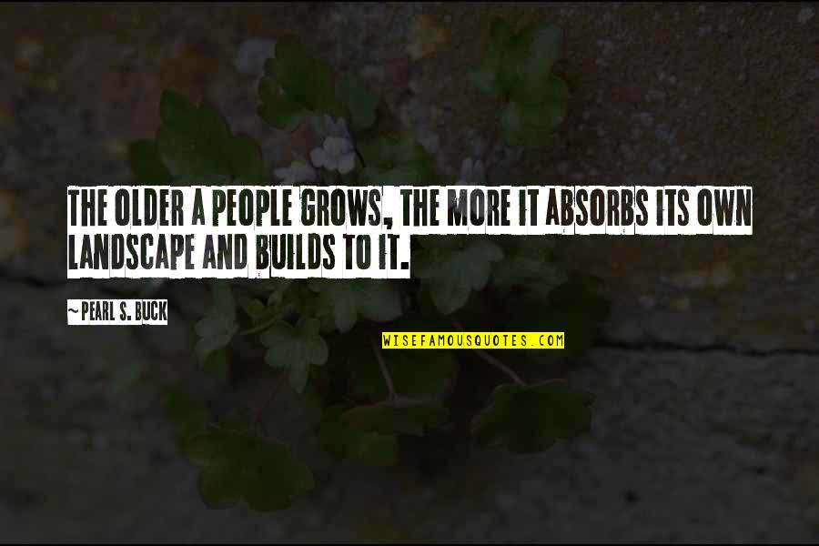 Pearl Buck Quotes By Pearl S. Buck: The older a people grows, the more it