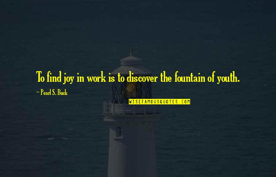 Pearl Buck Quotes By Pearl S. Buck: To find joy in work is to discover