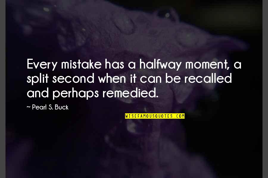 Pearl Buck Quotes By Pearl S. Buck: Every mistake has a halfway moment, a split