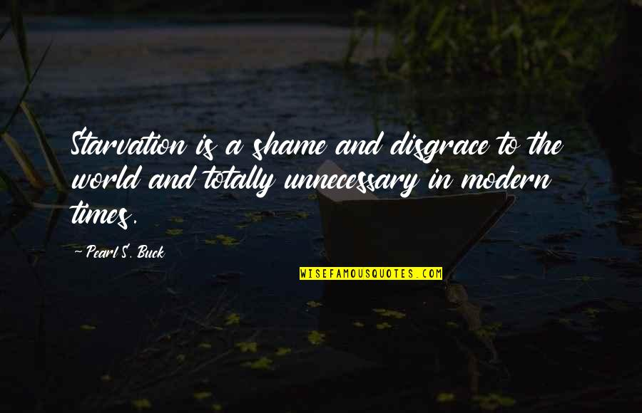 Pearl Buck Quotes By Pearl S. Buck: Starvation is a shame and disgrace to the