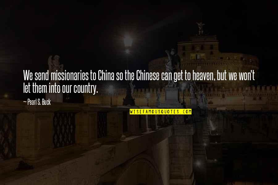 Pearl Buck Quotes By Pearl S. Buck: We send missionaries to China so the Chinese