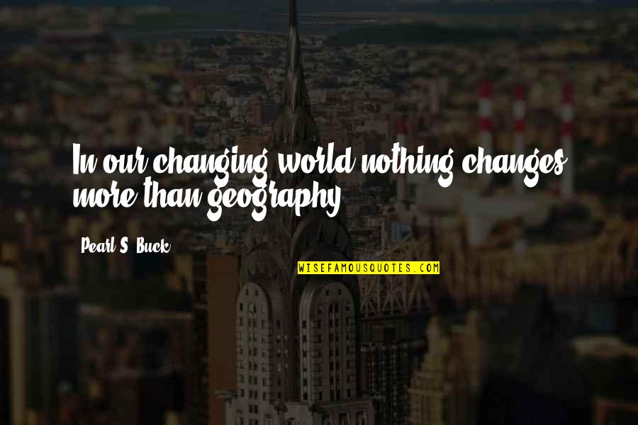 Pearl Buck Quotes By Pearl S. Buck: In our changing world nothing changes more than