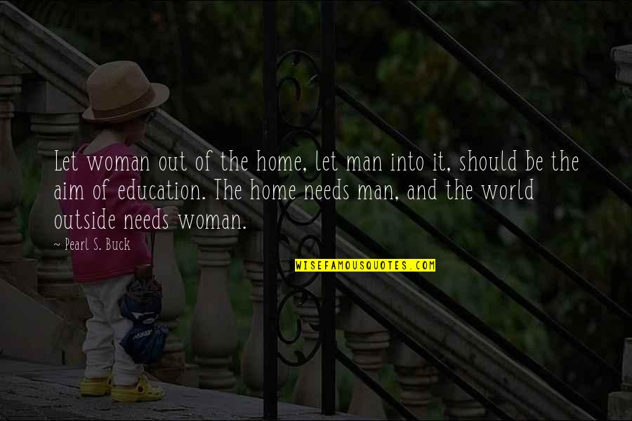 Pearl Buck Quotes By Pearl S. Buck: Let woman out of the home, let man