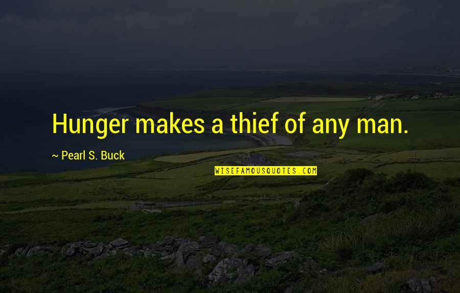 Pearl Buck Quotes By Pearl S. Buck: Hunger makes a thief of any man.