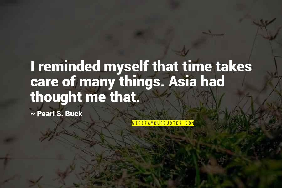 Pearl Buck Quotes By Pearl S. Buck: I reminded myself that time takes care of