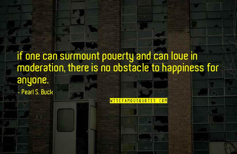 Pearl Buck Quotes By Pearl S. Buck: if one can surmount poverty and can love
