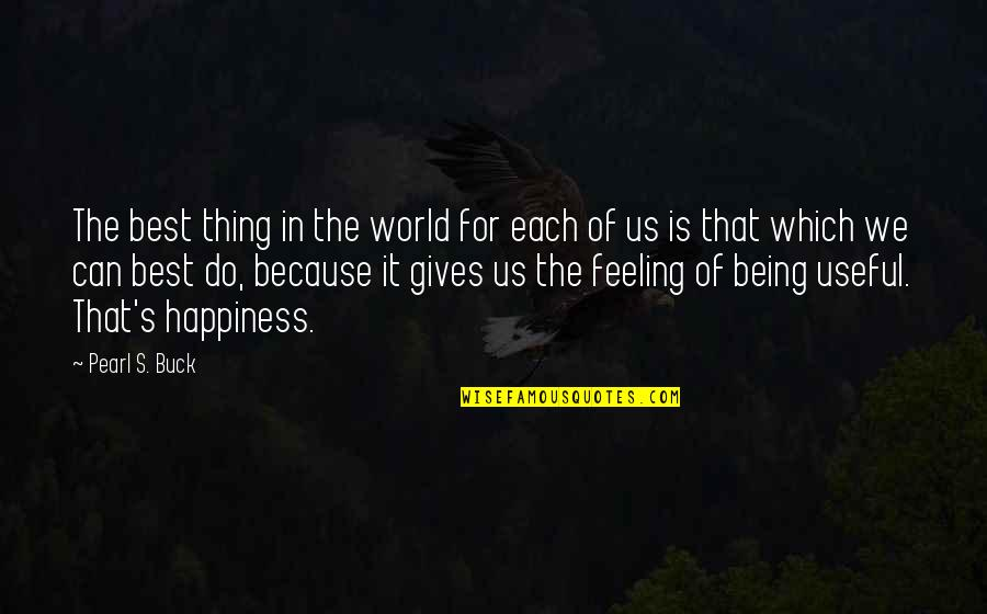 Pearl Buck Quotes By Pearl S. Buck: The best thing in the world for each