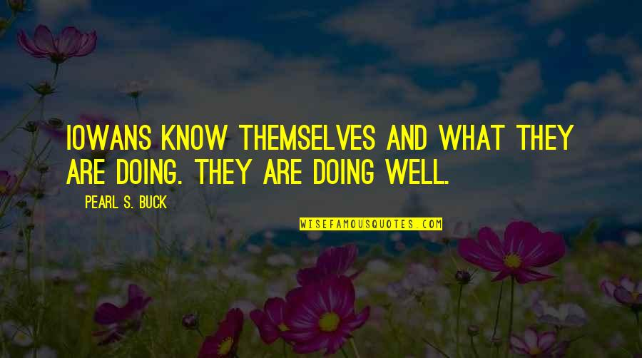 Pearl Buck Quotes By Pearl S. Buck: Iowans know themselves and what they are doing.