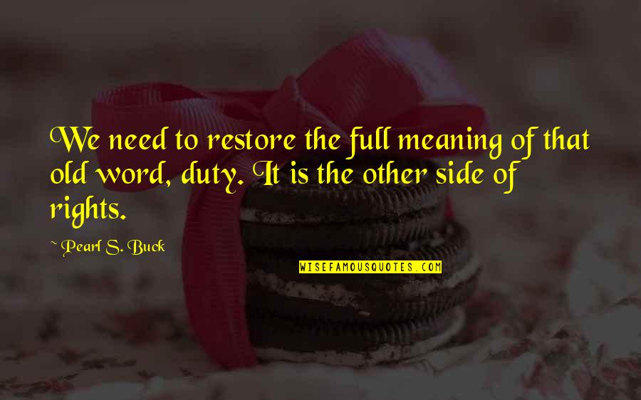 Pearl Buck Quotes By Pearl S. Buck: We need to restore the full meaning of