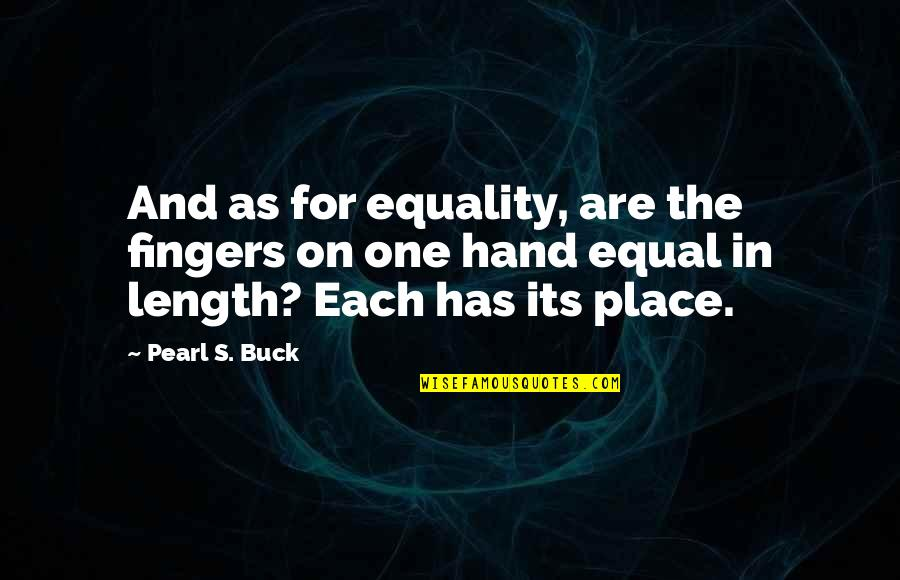 Pearl Buck Quotes By Pearl S. Buck: And as for equality, are the fingers on