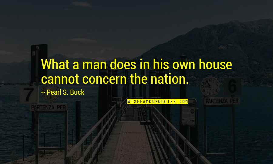 Pearl Buck Quotes By Pearl S. Buck: What a man does in his own house