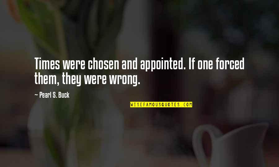 Pearl Buck Quotes By Pearl S. Buck: Times were chosen and appointed. If one forced