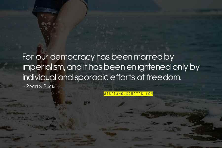 Pearl Buck Quotes By Pearl S. Buck: For our democracy has been marred by imperialism,