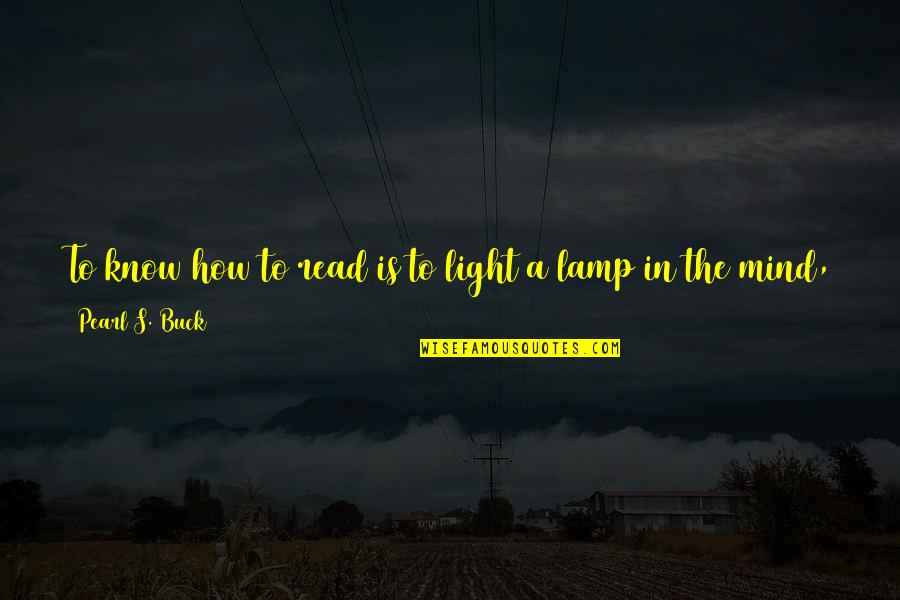 Pearl Buck Quotes By Pearl S. Buck: To know how to read is to light