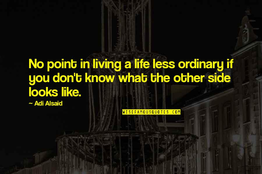 Pearl Harbor Bombing Quotes By Adi Alsaid: No point in living a life less ordinary
