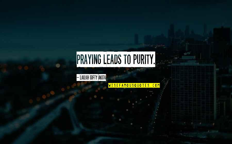 Pearl Harbor Bombing Quotes By Lailah Gifty Akita: Praying leads to purity.