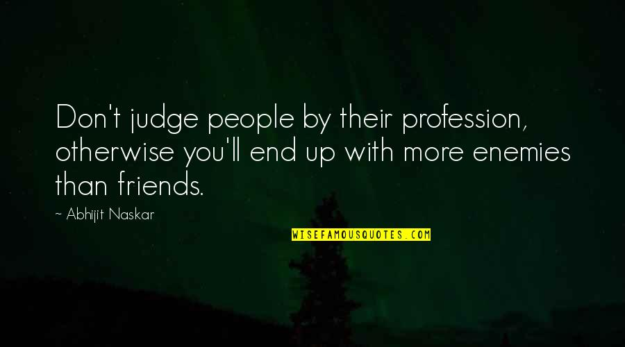 Pearls And Friendship Quotes By Abhijit Naskar: Don't judge people by their profession, otherwise you'll