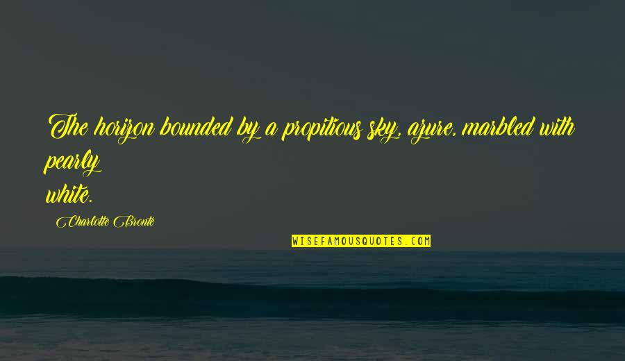 Pearly Quotes By Charlotte Bronte: The horizon bounded by a propitious sky, azure,