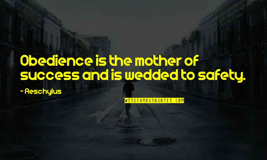 Pedersen Quotes By Aeschylus: Obedience is the mother of success and is
