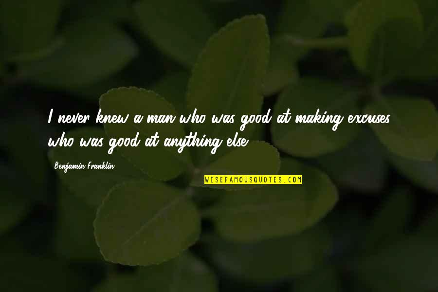 Pedersen Quotes By Benjamin Franklin: I never knew a man who was good