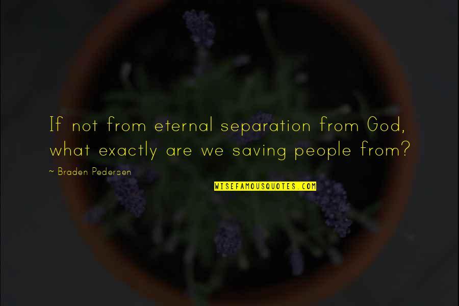 Pedersen Quotes By Braden Pedersen: If not from eternal separation from God, what