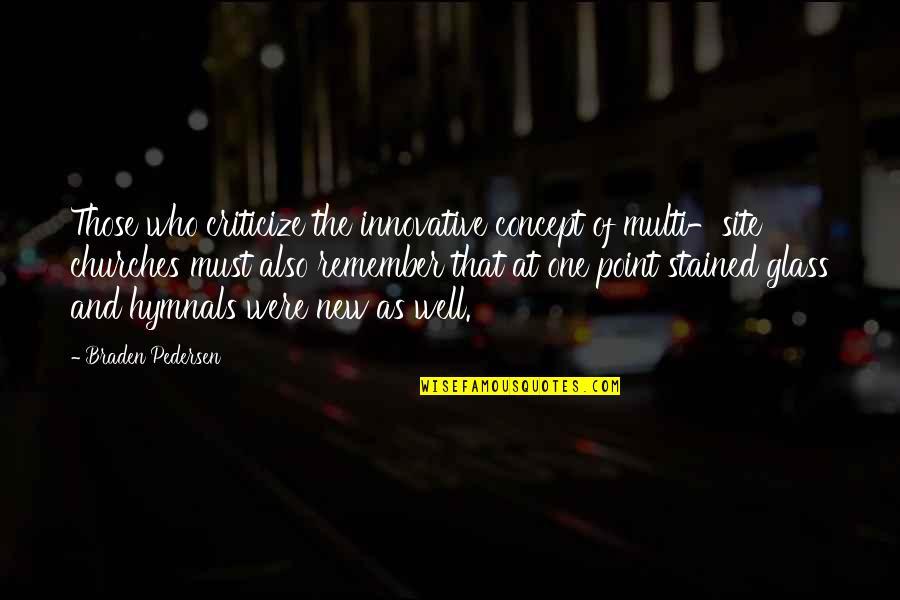 Pedersen Quotes By Braden Pedersen: Those who criticize the innovative concept of multi-site