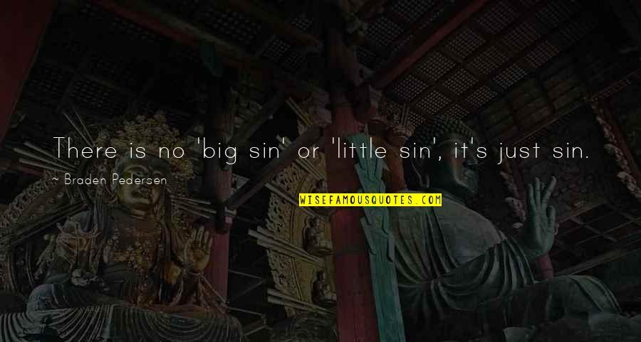 Pedersen Quotes By Braden Pedersen: There is no 'big sin' or 'little sin',