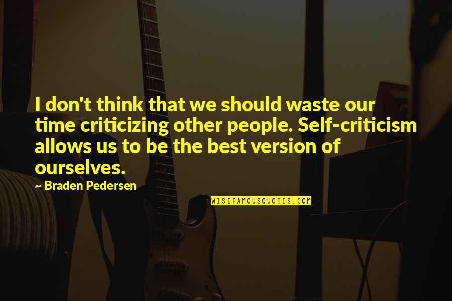 Pedersen Quotes By Braden Pedersen: I don't think that we should waste our