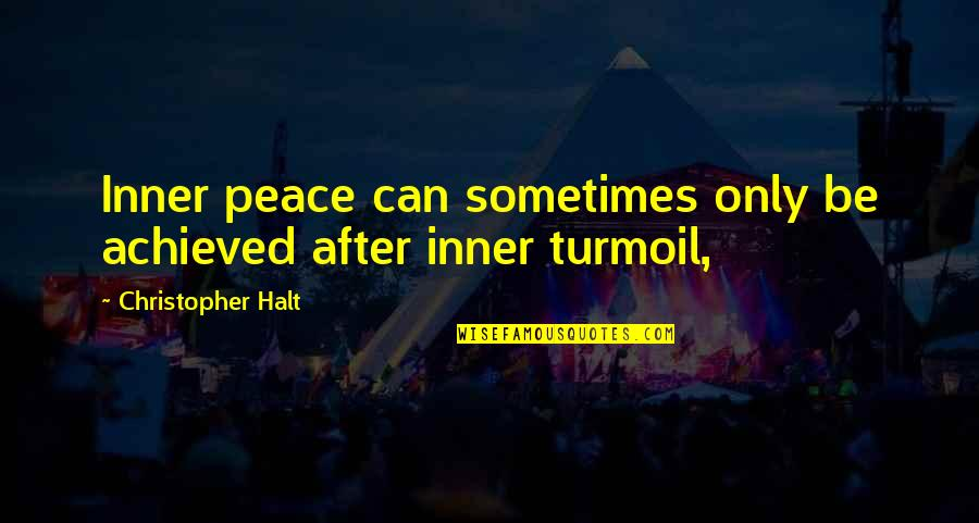 Pedersen Quotes By Christopher Halt: Inner peace can sometimes only be achieved after