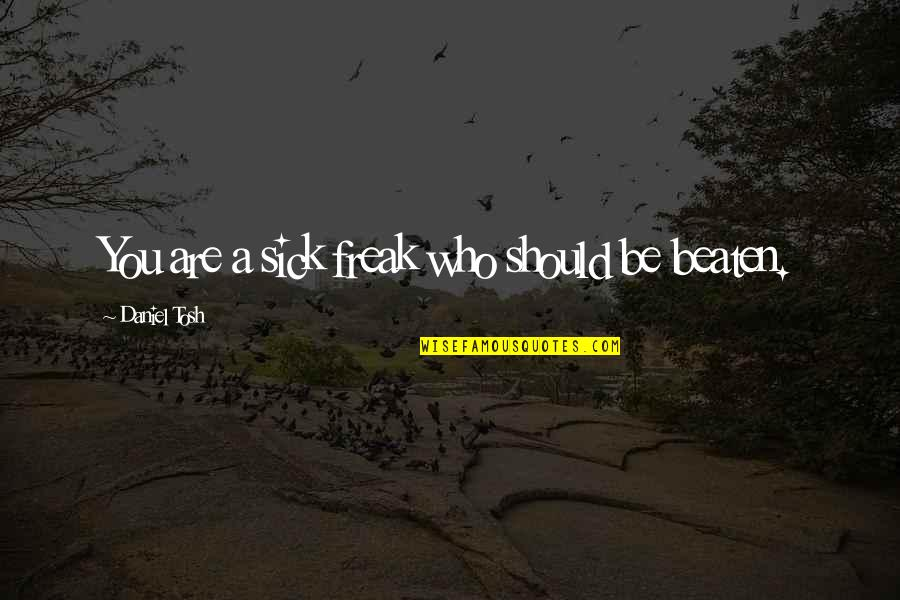 Pedersen Quotes By Daniel Tosh: You are a sick freak who should be