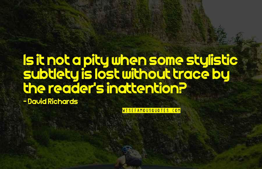 Pedersen Quotes By David Richards: Is it not a pity when some stylistic