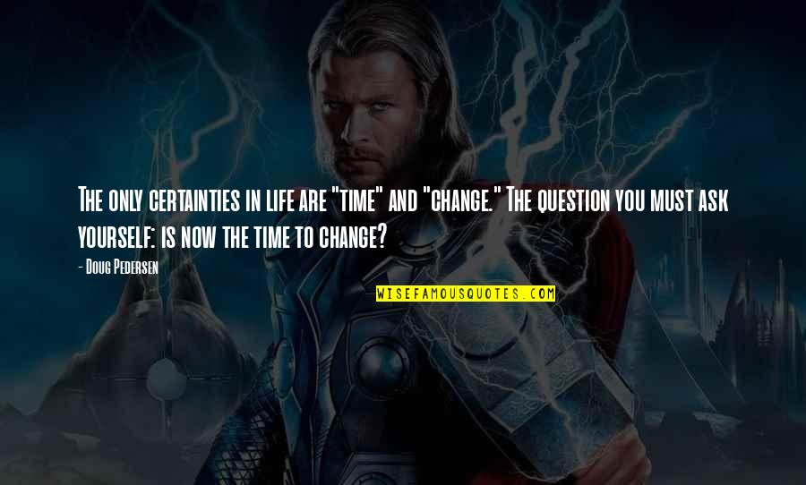 """Pedersen Quotes By Doug Pedersen: The only certainties in life are """"time"""" and"""