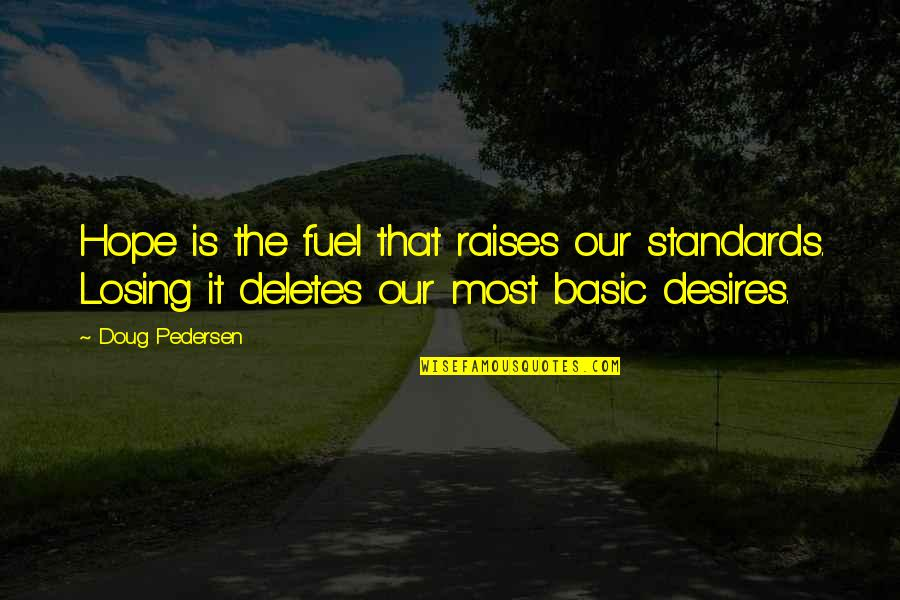 Pedersen Quotes By Doug Pedersen: Hope is the fuel that raises our standards.