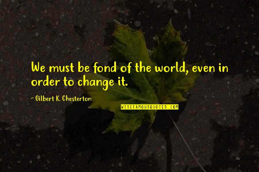Pedersen Quotes By Gilbert K. Chesterton: We must be fond of the world, even