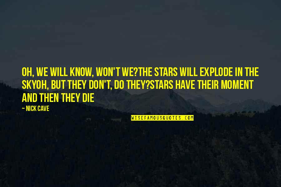 Pedersen Quotes By Nick Cave: Oh, we will know, won't we?The stars will