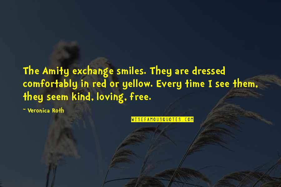 Pedersen Quotes By Veronica Roth: The Amity exchange smiles. They are dressed comfortably