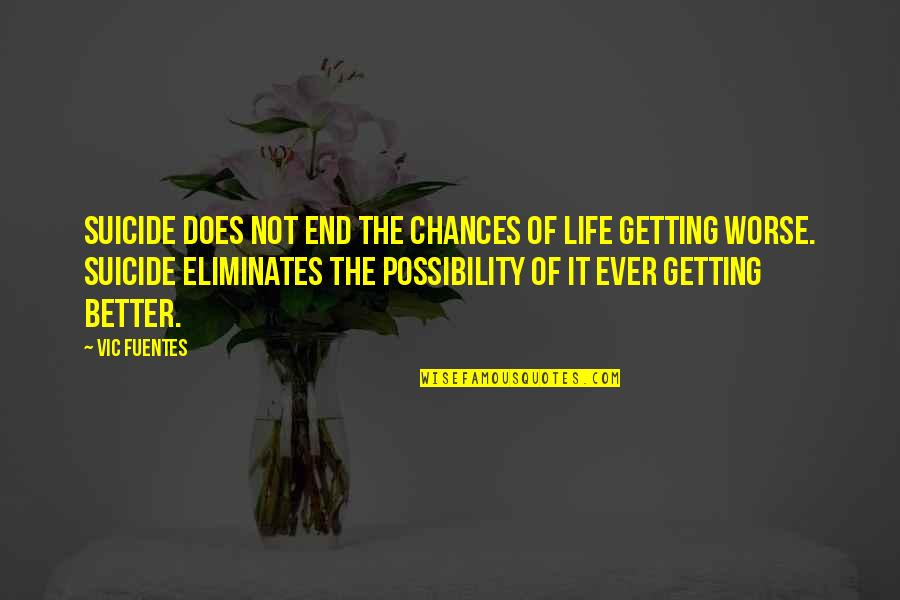 Pedersen Quotes By Vic Fuentes: Suicide does not end the chances of life