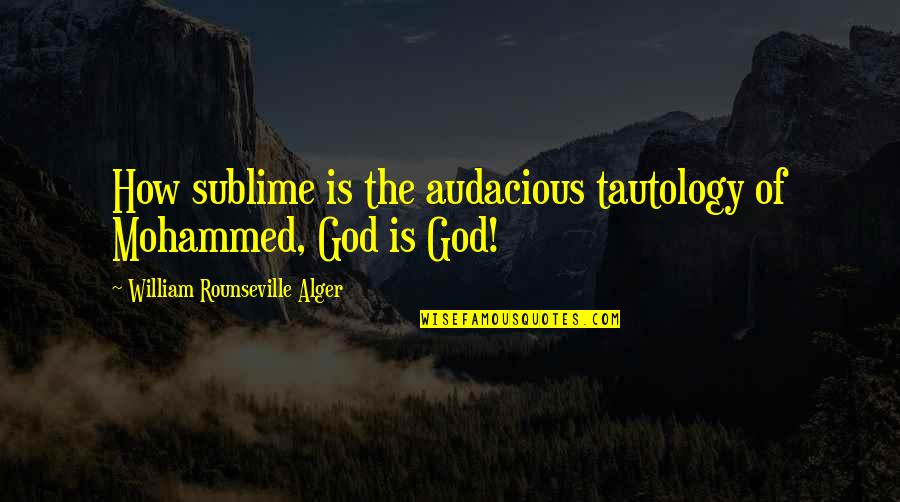 Pedersen Quotes By William Rounseville Alger: How sublime is the audacious tautology of Mohammed,