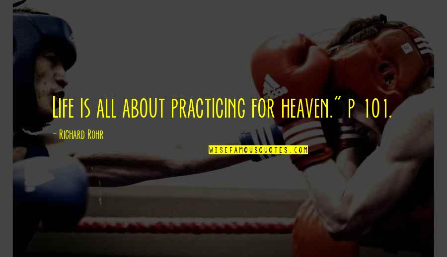 "Pedestalled Quotes By Richard Rohr: Life is all about practicing for heaven."" p"